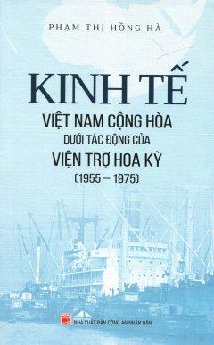 Kinh Tế Việt Nam Cộng Hòa Dưới Tác Động Của Viện Trợ Hoa Kỳ (1955 – 1975)